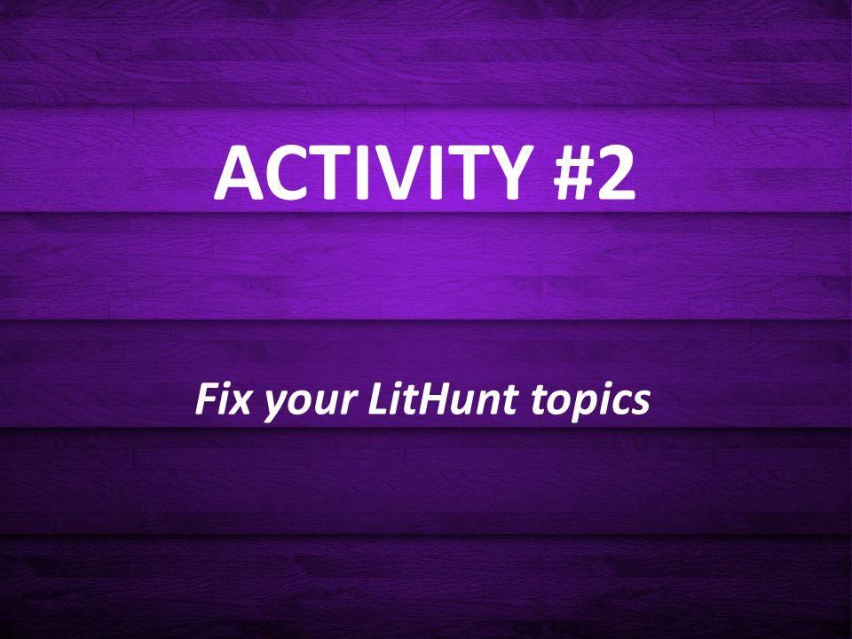 ACTIVITY #2 Fix your LitHunt topics