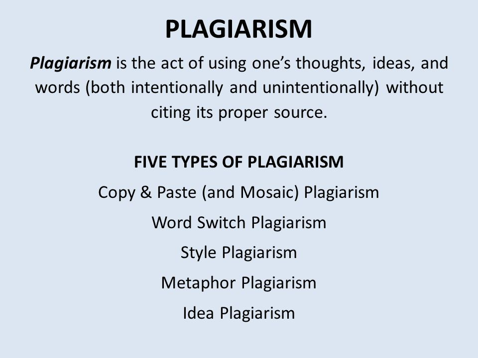 Plagiarism is the act of using one's thoughts, ideas, and words (both intentionally and unintentionally) without citing its proper source. FIVE TYPES