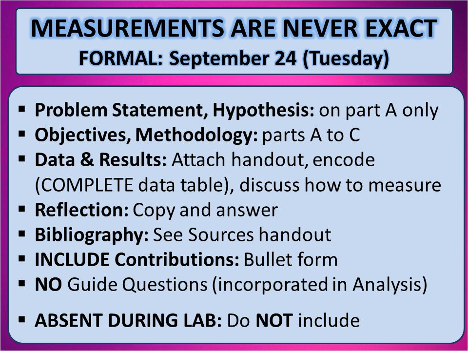  Problem Statement, Hypothesis: on part A only  Objectives, Methodology: parts A to C  Data & Results: Attach handout, encode (COMPLETE data table)