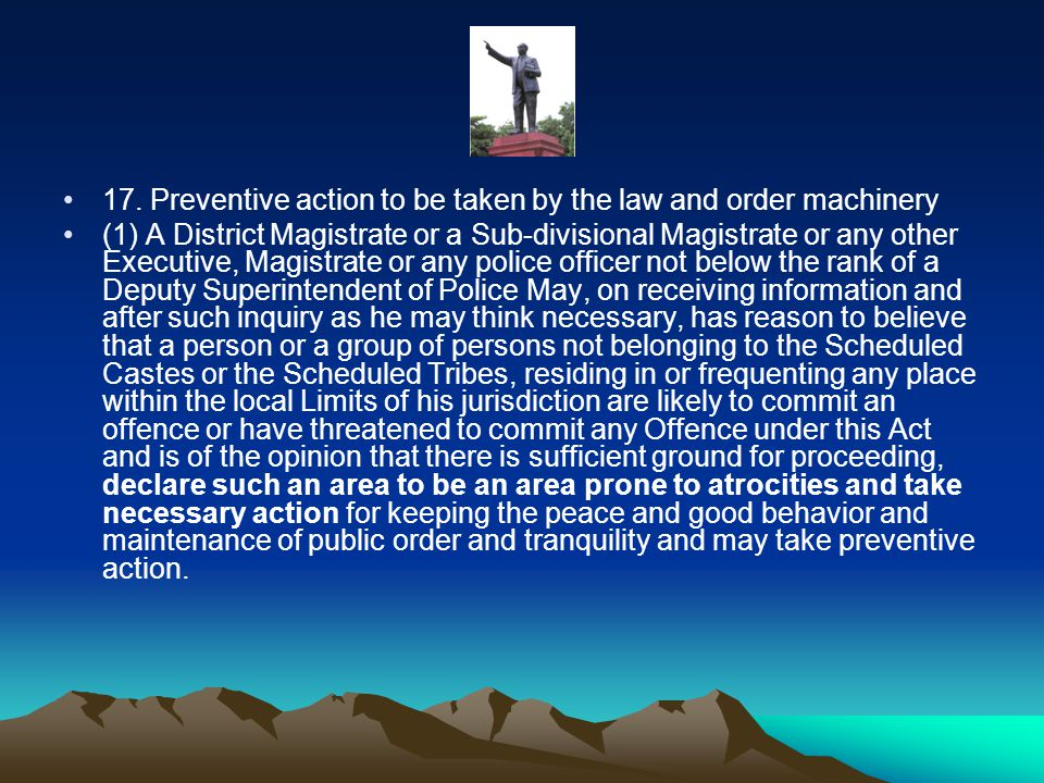 17. Preventive action to be taken by the law and order machinery (1) A District Magistrate or a Sub-divisional Magistrate or any other Executive, Magi