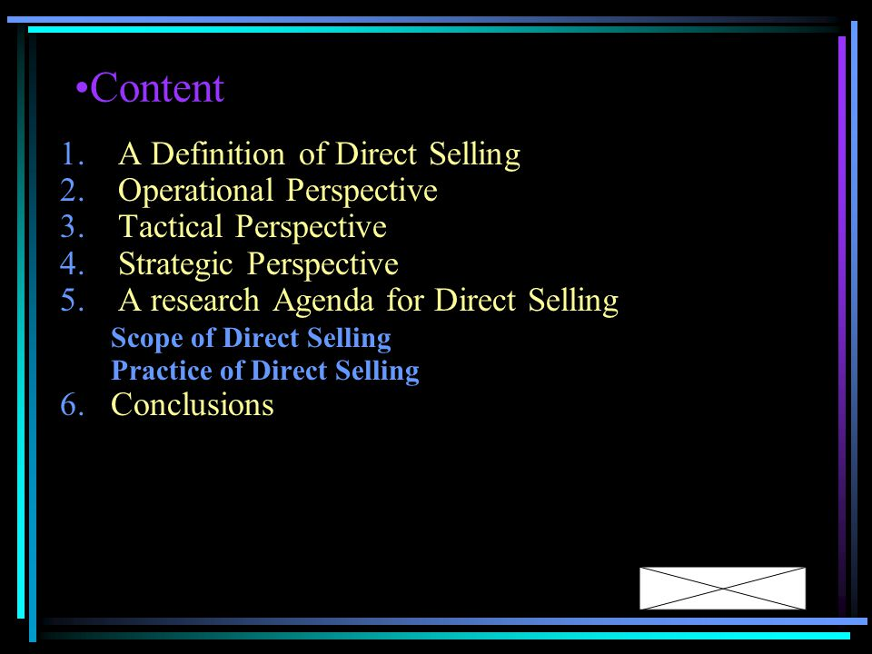 Content 1.A Definition of Direct Selling 2.Operational Perspective 3.Tactical Perspective 4.Strategic Perspective 5.A research Agenda for Direct Selling Scope of Direct Selling Practice of Direct Selling 6.