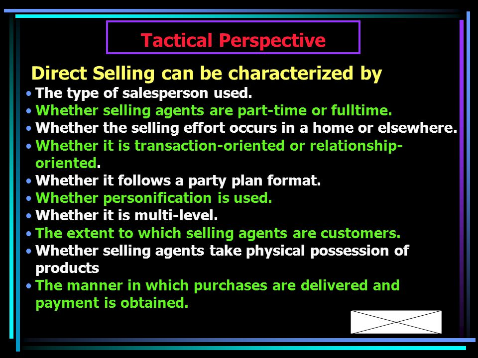Direct Selling can be characterized by The type of salesperson used.