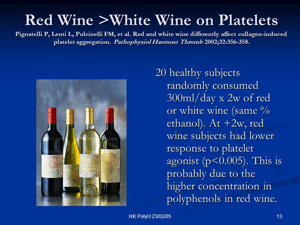 13HK PolyU 23/02/05 Red Wine >White Wine on Platelets Pignatelli P, Lenti L, Pulcinelli FM, et al. Red and white wine differently affect collagen-indu