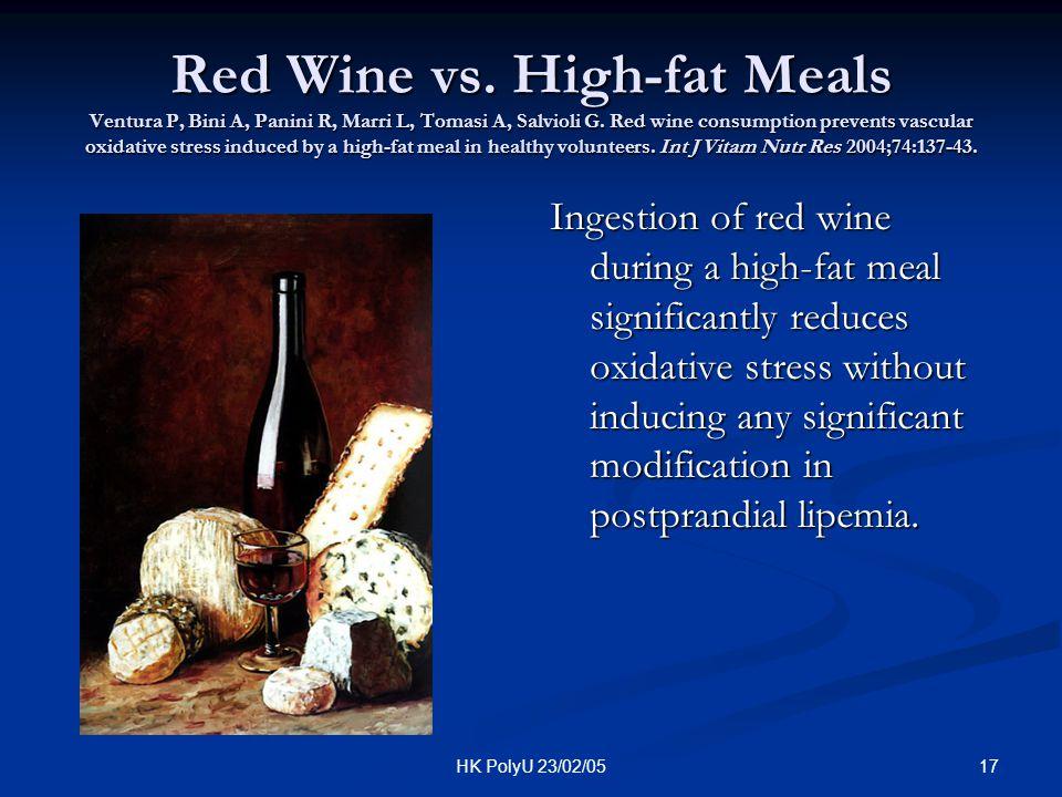 17HK PolyU 23/02/05 Red Wine vs. High-fat Meals Ventura P, Bini A, Panini R, Marri L, Tomasi A, Salvioli G. Red wine consumption prevents vascular oxi
