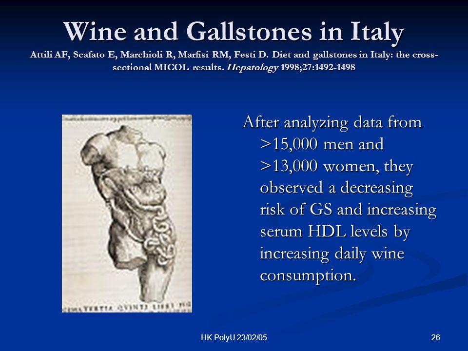 26HK PolyU 23/02/05 Wine and Gallstones in Italy Attili AF, Scafato E, Marchioli R, Marfisi RM, Festi D. Diet and gallstones in Italy: the cross- sect