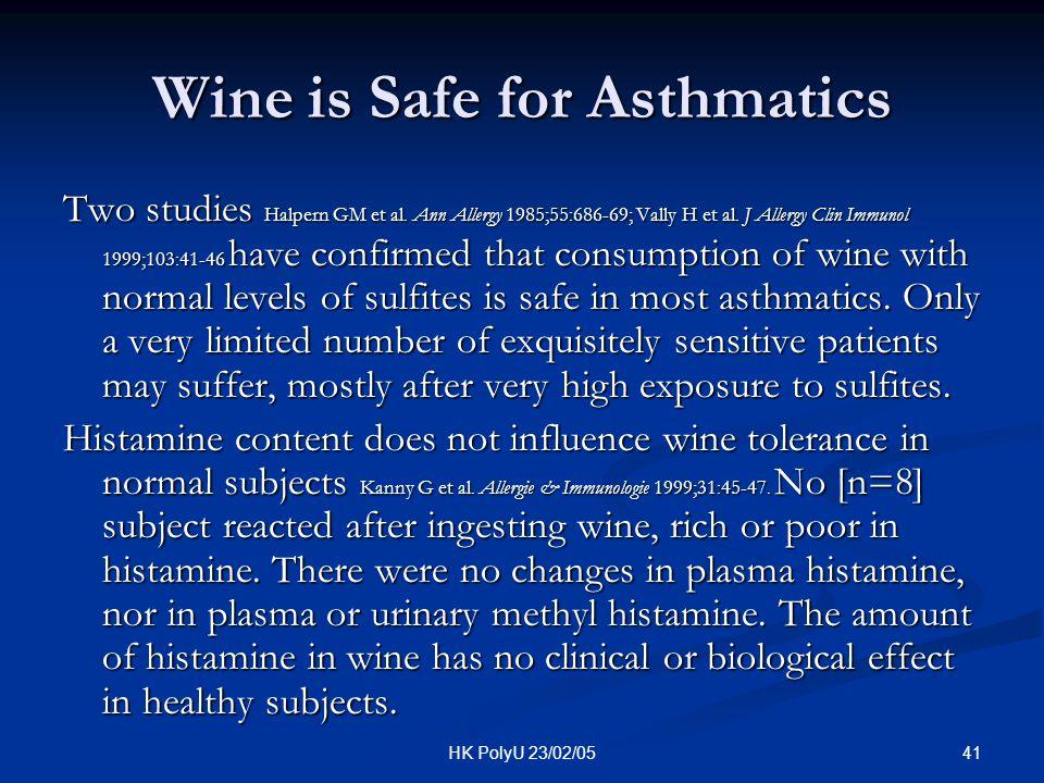 41HK PolyU 23/02/05 Wine is Safe for Asthmatics Two studies Halpern GM et al. Ann Allergy 1985;55:686-69; Vally H et al. J Allergy Clin Immunol 1999;1