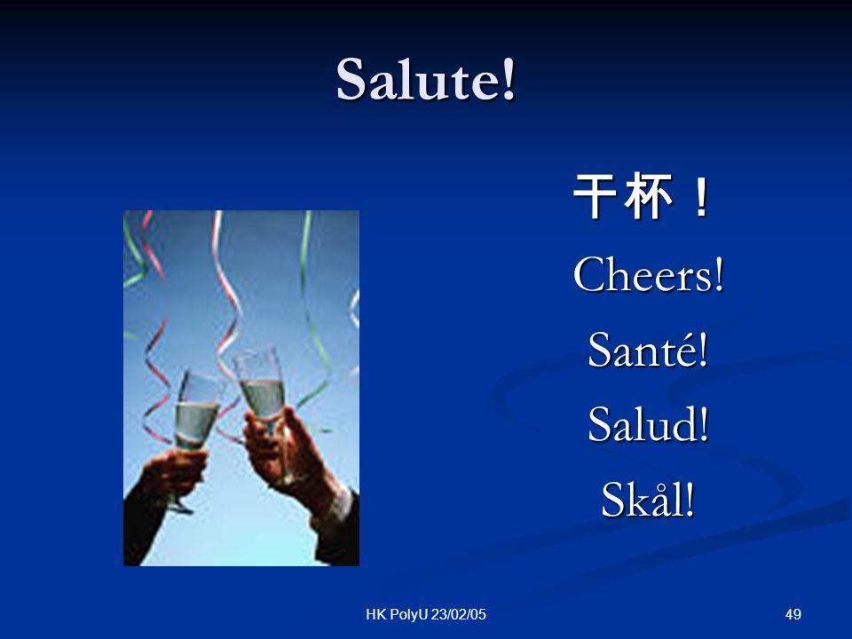 49HK PolyU 23/02/05 Salute! 干杯! Cheers! Santé! Salud! Skål!