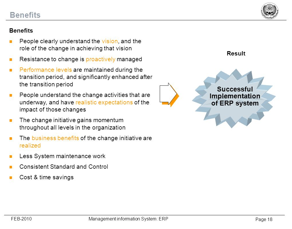 Page 18 FEB-2010 Management information System: ERP Benefits n People clearly understand the vision, and the role of the change in achieving that visi