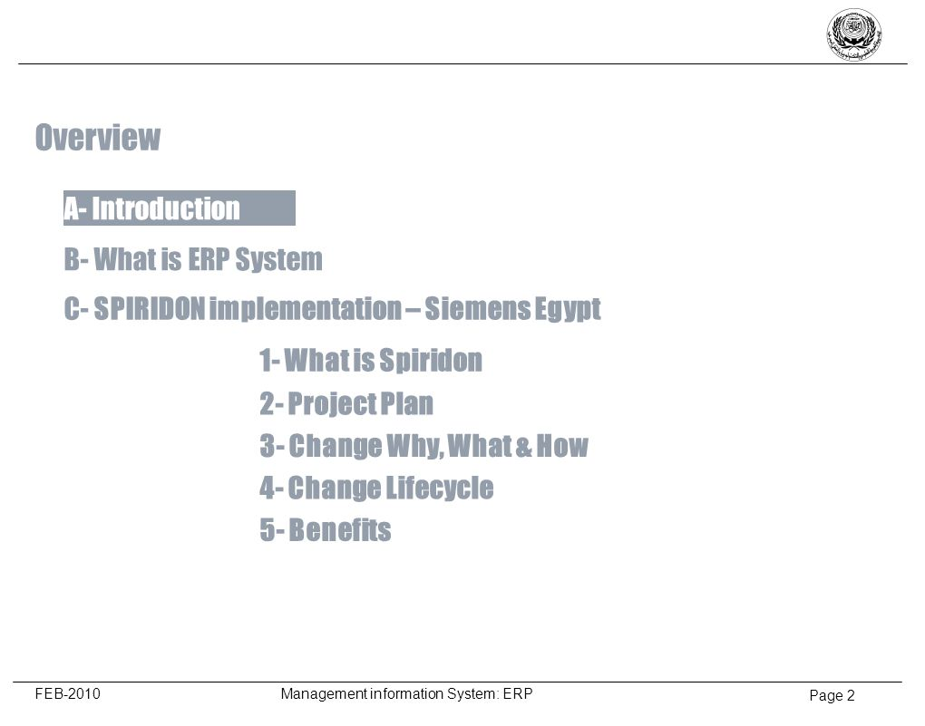 Page 2 FEB-2010 Management information System: ERP A- Introduction Overview B- What is ERP System C- SPIRIDON implementation – Siemens Egypt 1- What i