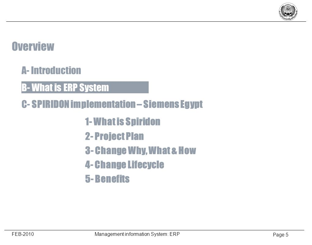 Page 5 FEB-2010 Management information System: ERP A- Introduction Overview B- What is ERP System C- SPIRIDON implementation – Siemens Egypt 1- What i