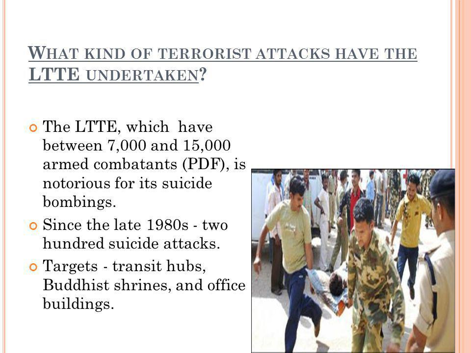 W HAT KIND OF TERRORIST ATTACKS HAVE THE LTTE UNDERTAKEN .