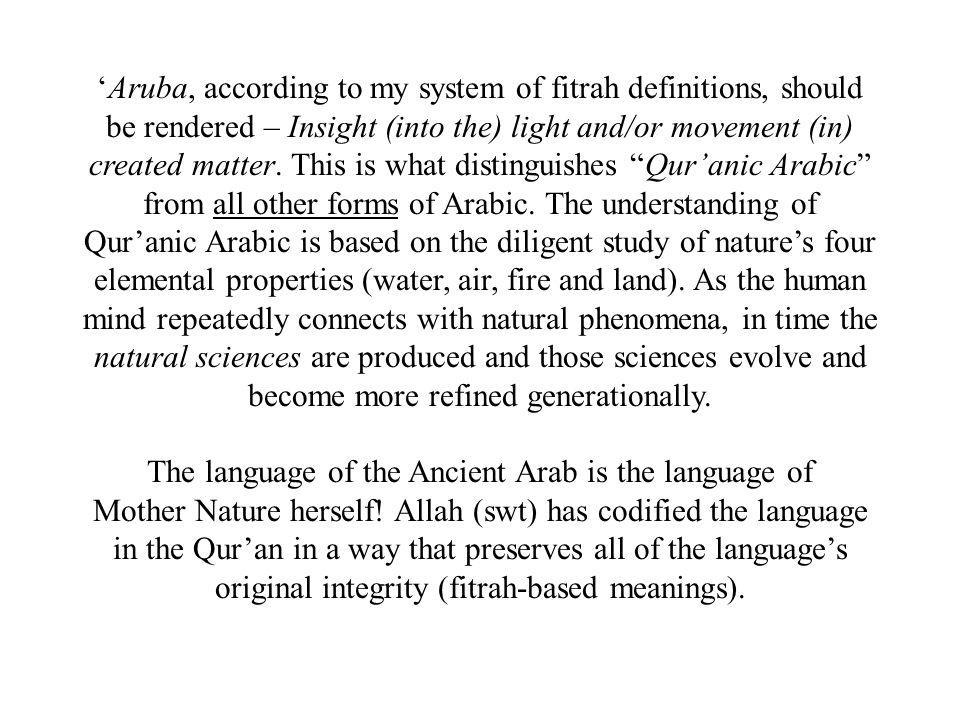 'Aruba, according to my system of fitrah definitions, should be rendered – Insight (into the) light and/or movement (in) created matter.