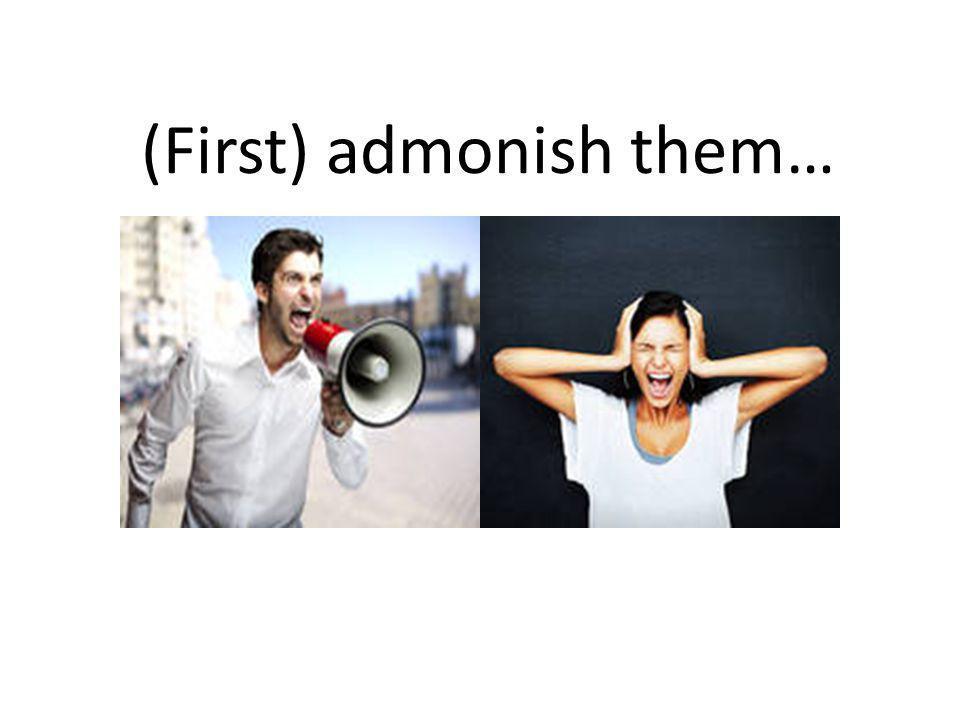 (First) admonish them…