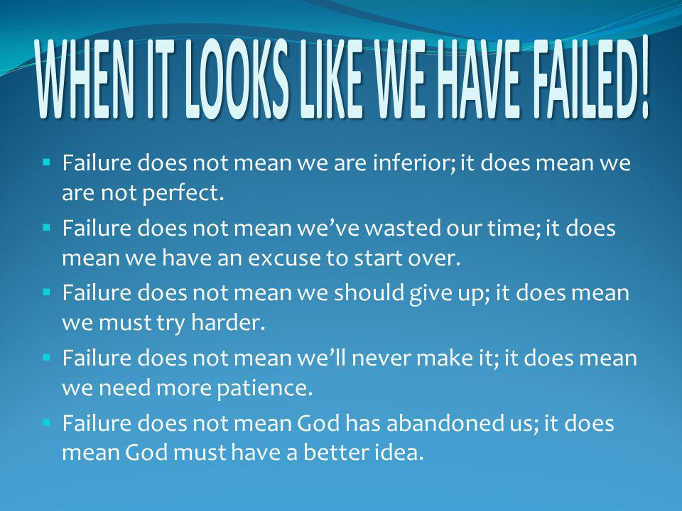  Failure does not mean we are inferior; it does mean we are not perfect.