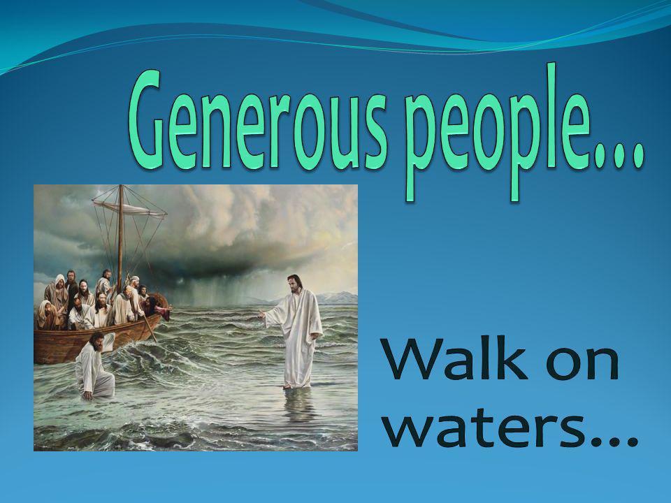 1.Generous people recognize God's presence. 2.
