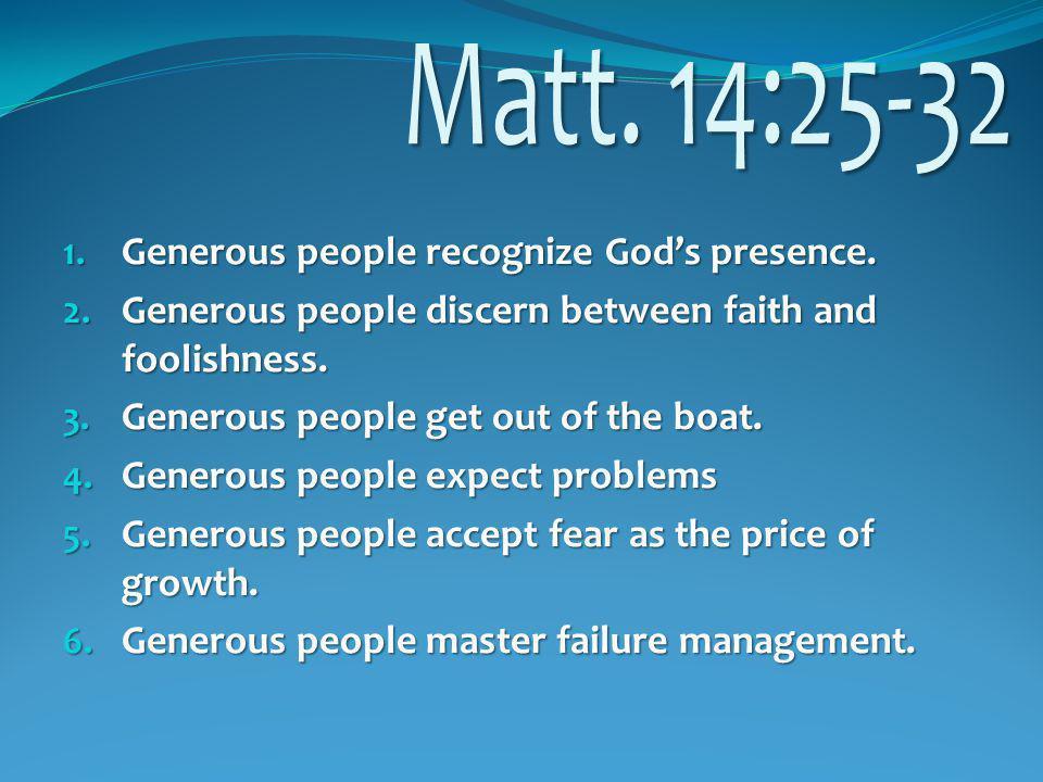 1. Generous people recognize God's presence. 2.