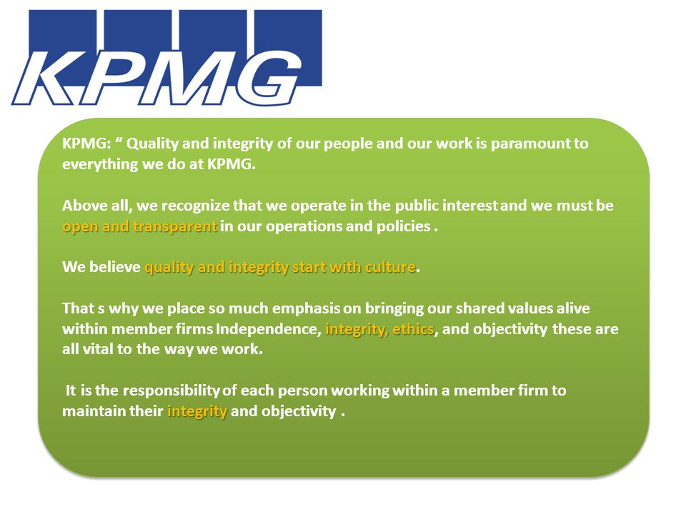 KPMG: Quality and integrity of our people and our work is paramount to everything we do at KPMG.