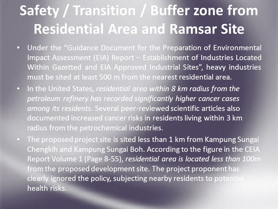 Safety / Transition / Buffer zone from Residential Area and Ramsar Site Under the Guidance Document for the Preparation of Environmental Impact Assessment (EIA) Report – Establishment of Industries Located Within Gazetted and EIA Approved Industrial Sites , heavy industries must be sited at least 500 m from the nearest residential area.