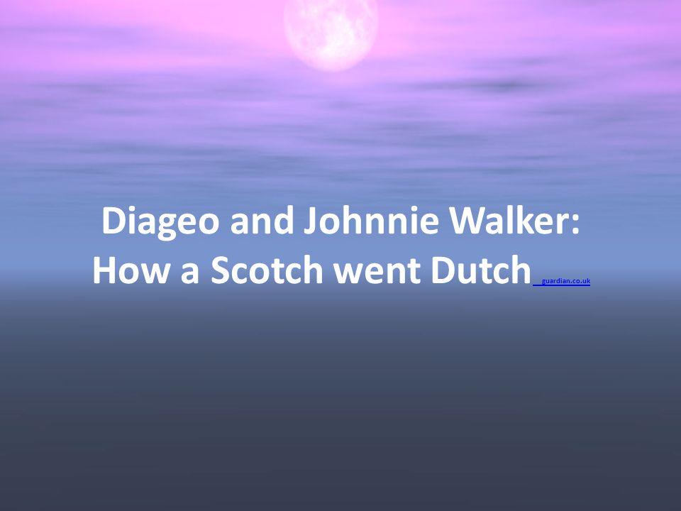 Diageo and Johnnie Walker: How a Scotch went Dutch guardian.co.uk guardian.co.uk