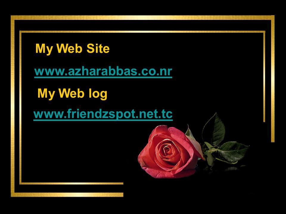 My Web Site www.azharabbas.co.nr My Web log www.friendzspot.net.tc