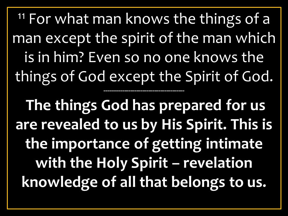 11 For what man knows the things of a man except the spirit of the man which is in him.