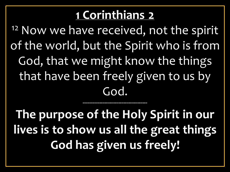 1 Corinthians 2 12 Now we have received, not the spirit of the world, but the Spirit who is from God, that we might know the things that have been fre