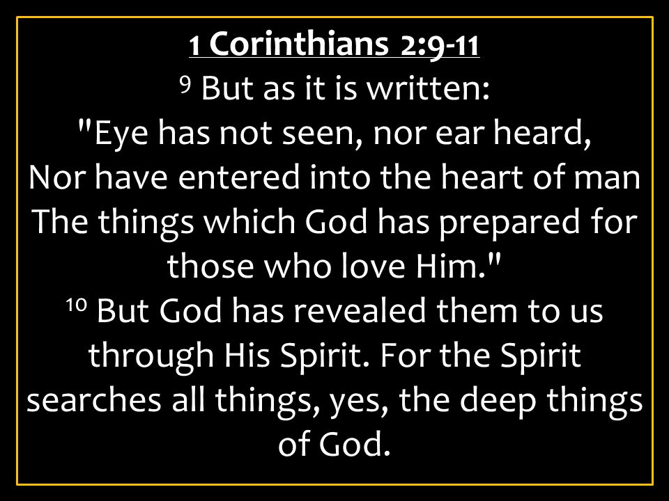 1 Corinthians 2:9-11 9 But as it is written:
