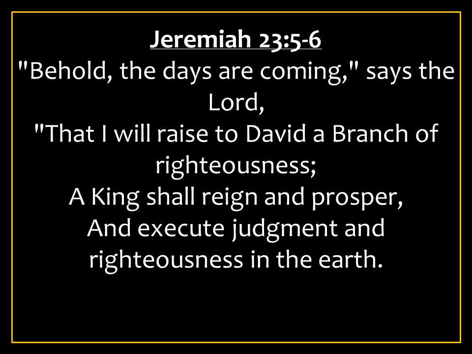 6 In His days Judah will be saved, And Israel will dwell safely; Now this is His name by which He will be called: THE LORD OUR RIGHTEOUSNESS.