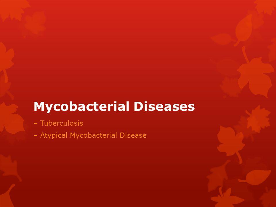 Mycobacterial Diseases – Tuberculosis – Atypical Mycobacterial Disease