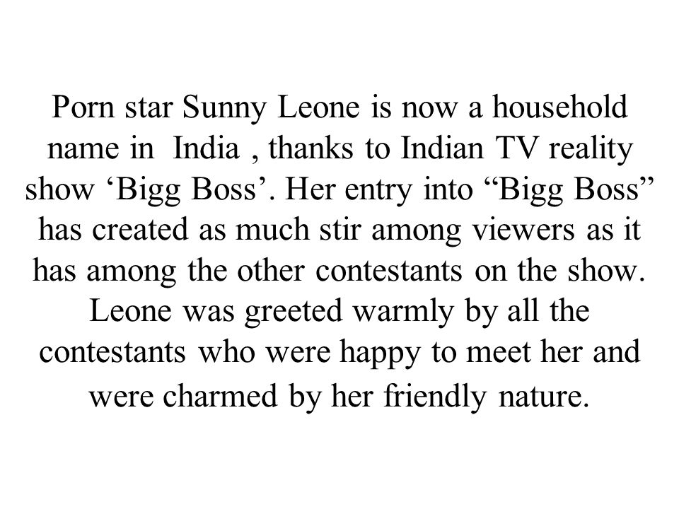 Porn star Sunny Leone is now a household name in India, thanks to Indian TV reality show 'Bigg Boss'.