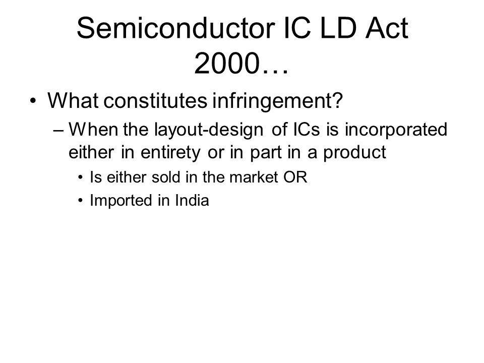 Semiconductor IC LD Act 2000… What constitutes infringement.