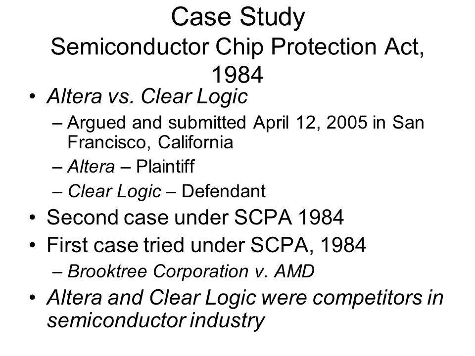 Case Study Semiconductor Chip Protection Act, 1984 Altera vs.