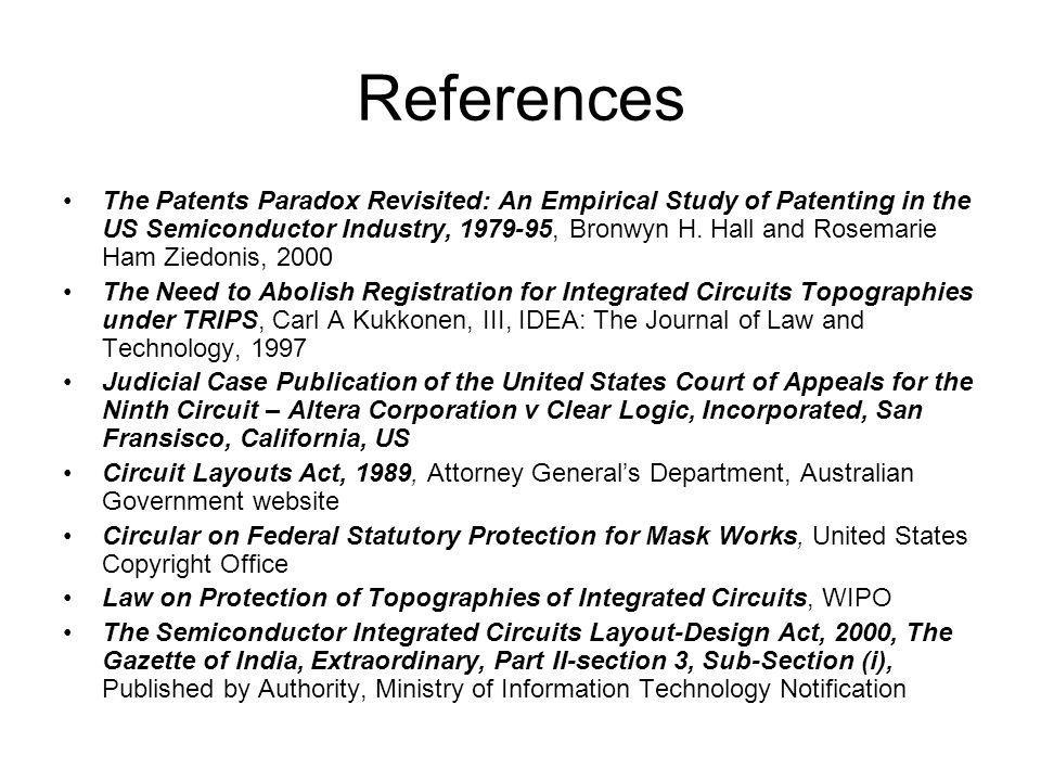 References The Patents Paradox Revisited: An Empirical Study of Patenting in the US Semiconductor Industry, 1979-95, Bronwyn H. Hall and Rosemarie Ham