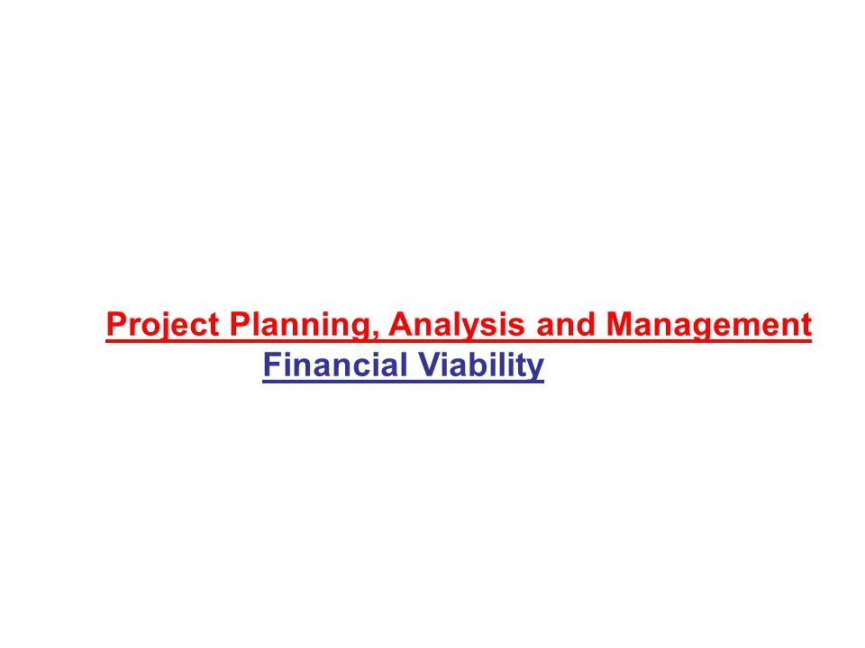 Project Planning, Analysis and Management Financial Viability