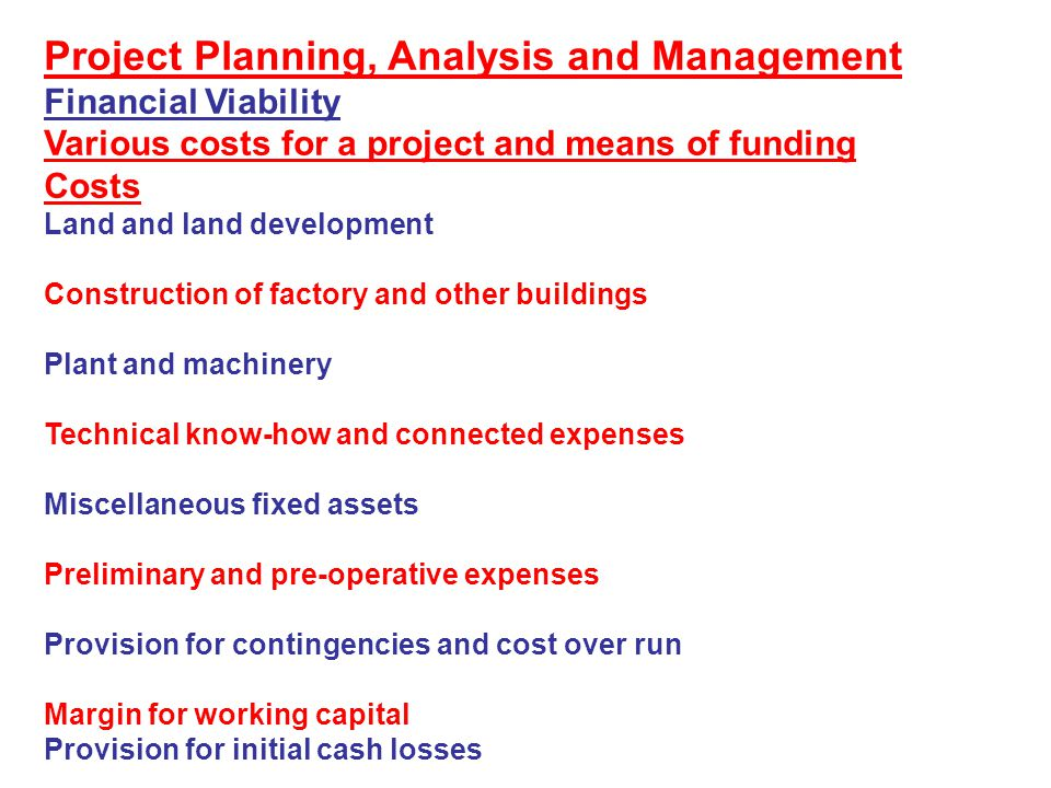 Project Planning, Analysis and Management Financial Viability Estimates of profitability For a new project, what are the projected sources of funds and their uses during pre implementation stage.