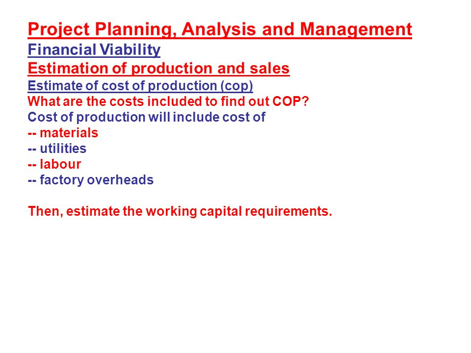 Project Planning, Analysis and Management A new project has the following outlays (Rs in crores) Outlays Construction period year I Year II PPOE 2 -- --- Fixed assets 20 20 10 Current assets (other then cash) -- 20 10 Funding Share capital 10 15 --- Term loan 15 15 7.5 Working capital loan 12 6 Projected profit & loss Sales ----- 30 60 Cost of sale ----- 30 40 Interest ------ 4.8 6.4 Depreciation ------ 2 2.8 Losses (absorbed) ----- 6.8 PBT (6.8) 4 Tax ------ ---- 2.4 PAT ------- (6.8) 1.6
