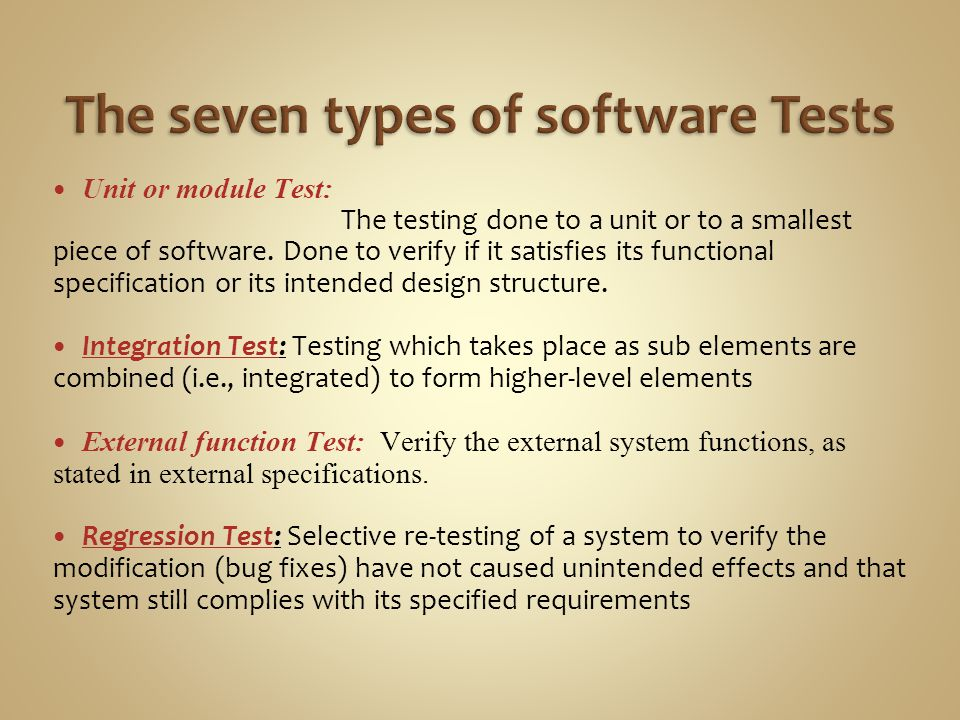 Unit or module Test: The testing done to a unit or to a smallest piece of software.