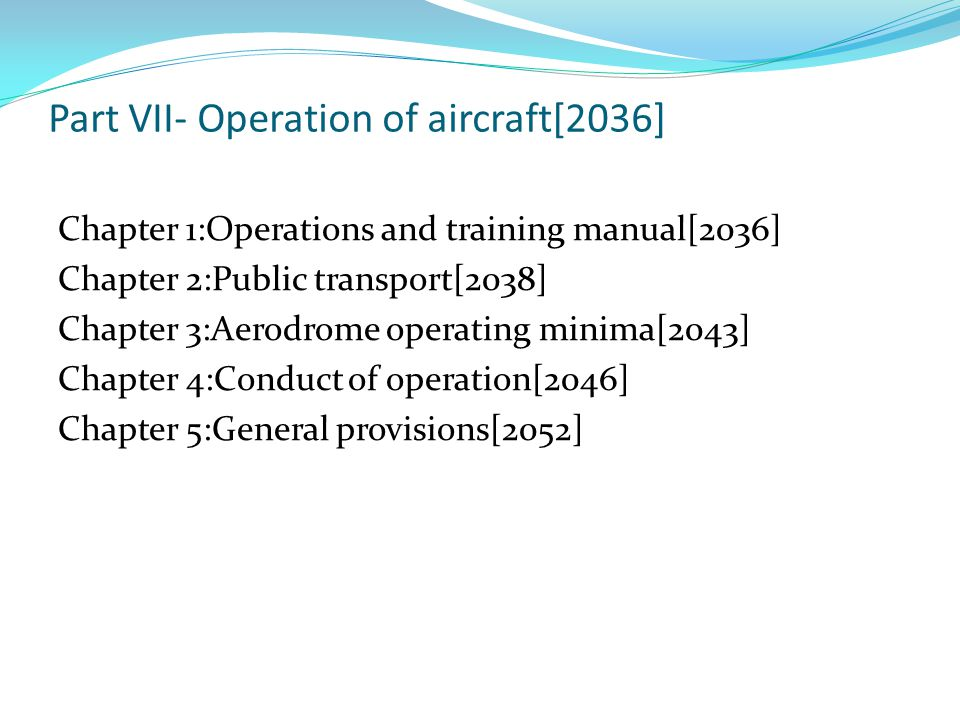 Part VII- Operation of aircraft[2036] Chapter 1:Operations and training manual[2036] Chapter 2:Public transport[2038] Chapter 3:Aerodrome operating mi