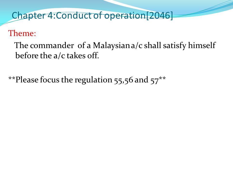 Chapter 4:Conduct of operation[2046] Theme: The commander of a Malaysian a/c shall satisfy himself before the a/c takes off. **Please focus the regula