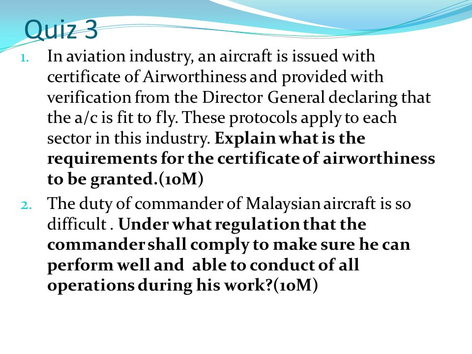 Quiz 3 1. In aviation industry, an aircraft is issued with certificate of Airworthiness and provided with verification from the Director General decla