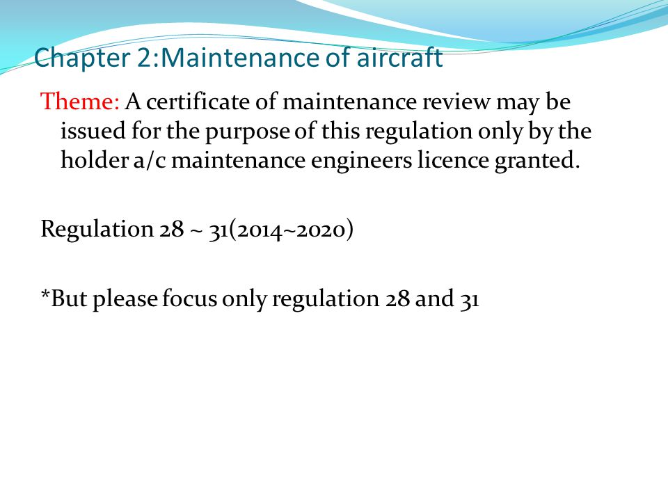 Chapter 2:Maintenance of aircraft Theme: A certificate of maintenance review may be issued for the purpose of this regulation only by the holder a/c maintenance engineers licence granted.