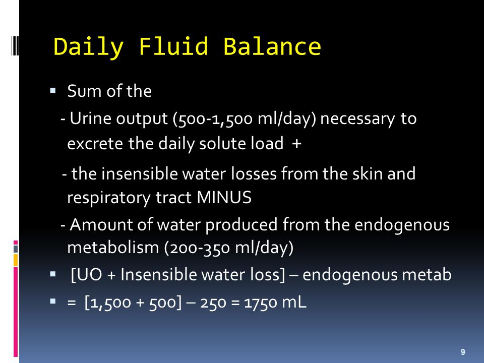 Daily Fluid Balance  Sum of the - Urine output (500-1,500 ml/day) necessary to excrete the daily solute load + - the insensible water losses from the