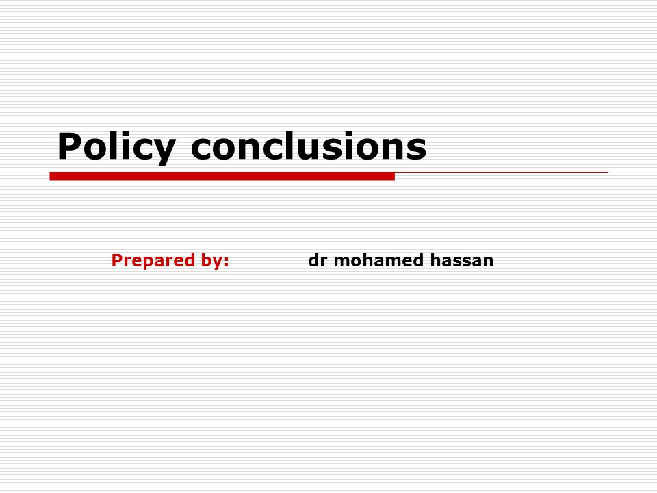 Policy conclusions Prepared by: dr mohamed hassan