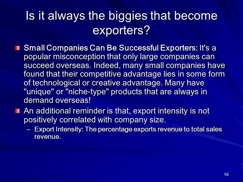 16 Is it always the biggies that become exporters? Small Companies Can Be Successful Exporters: It's a popular misconception that only large companies