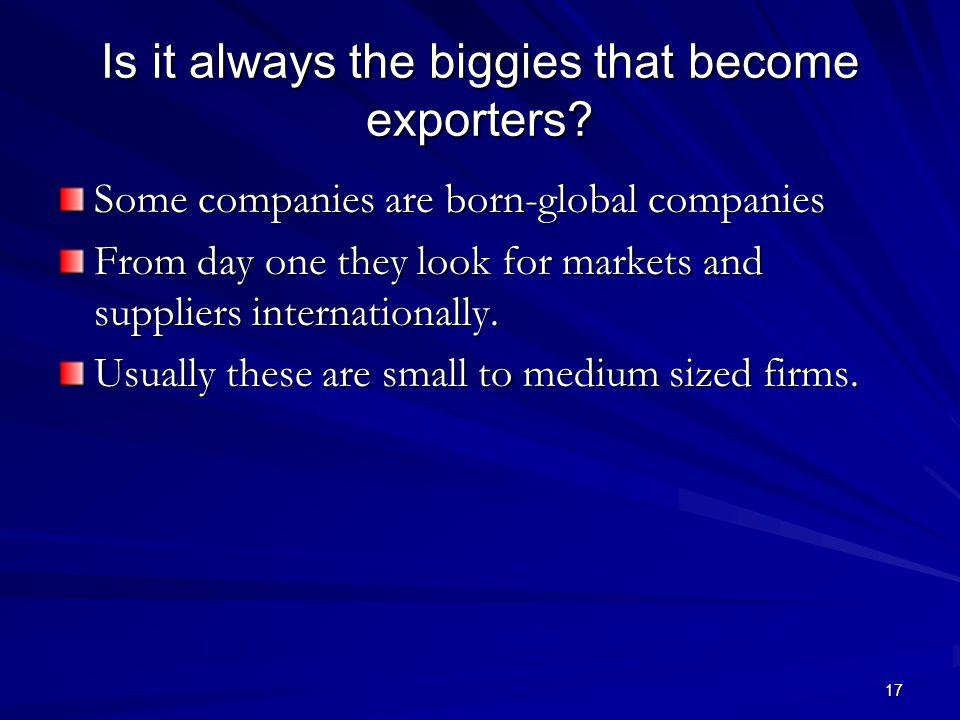17 Is it always the biggies that become exporters.