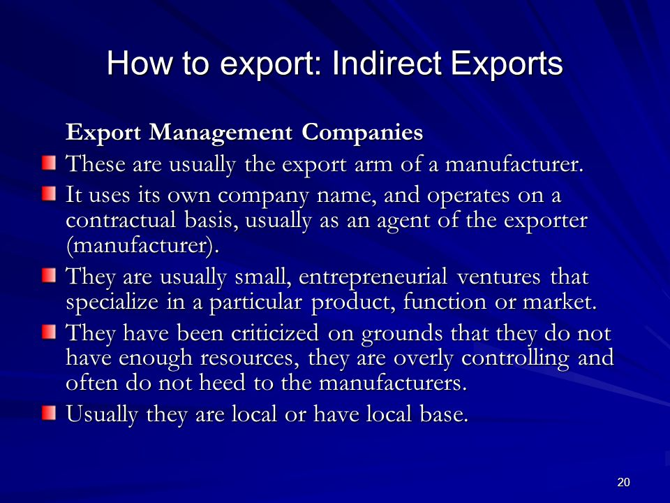 20 How to export: Indirect Exports Export Management Companies These are usually the export arm of a manufacturer.