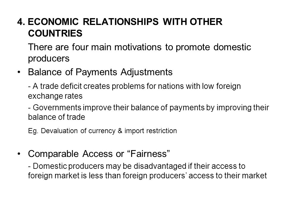4. ECONOMIC RELATIONSHIPS WITH OTHER COUNTRIES There are four main motivations to promote domestic producers Balance of Payments Adjustments - A trade