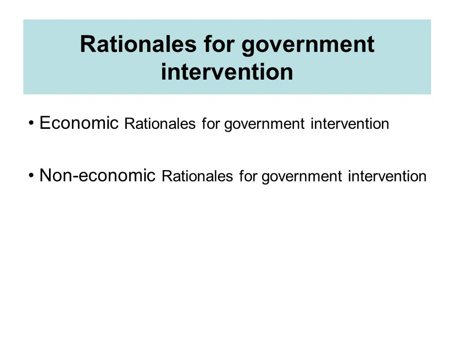 Rationales for government intervention Economic Rationales for government intervention Non-economic Rationales for government intervention