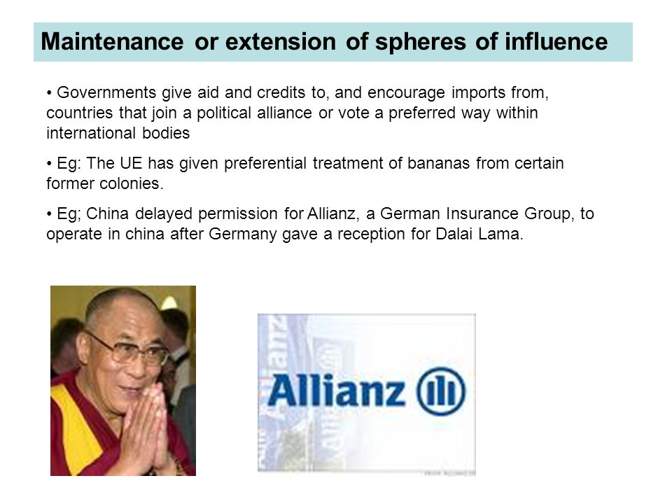 Maintenance or extension of spheres of influence Governments give aid and credits to, and encourage imports from, countries that join a political alli