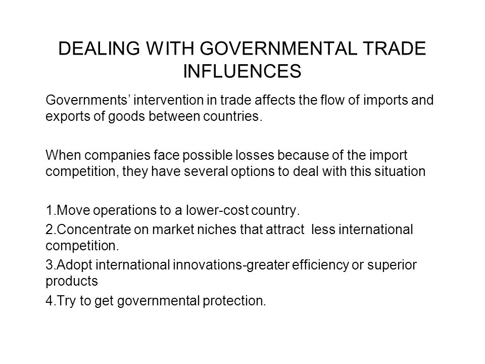 DEALING WITH GOVERNMENTAL TRADE INFLUENCES Governments' intervention in trade affects the flow of imports and exports of goods between countries. When